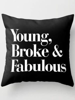 Young Spirit Celiné Cushion   Young, Broke & Fabulous